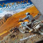 Wyprawy motocyklowe Robert Wicks – recenzja